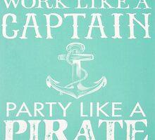 Work like a captain, Party like a pirate  by HeyPluto