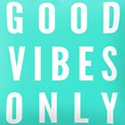 Good Vibes Only  by HeyPluto