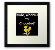 Dude, Where's My Chocobo? Framed Print
