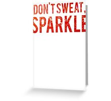 I Dont Sweat I Sparkle Greeting Card