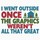 Went Outside Graphics Weren't Great by FireFoxxy
