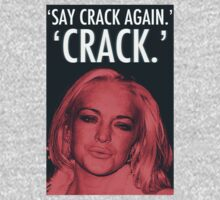 Linday Lohan - 'Say Crack Again.' 'CRACK.' by leviw94