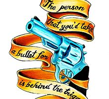 The Person You'd Take a Bullet for is Behind the Trigger by Hazedesign