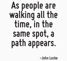 As people are walking all the time, in the same spot, a path appears. by Quotr