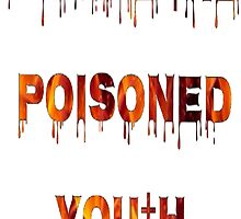 We Are The Poisoned Youth  by fuckinqash