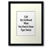 Call My Girlfriend When You Need A Great Tiger Doctor  Framed Print