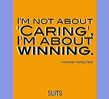 I'm not about 'Caring', I'm about WINNING. by ShubhangiK