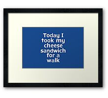 Today I took my cheese sandwich for a walk Framed Print
