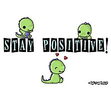 Stay Positive! Photographic Print