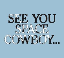 See you space cowboy by Theblackmamba