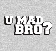 U mad bro? Are you mad bro? by King84