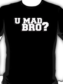 U mad bro? Are you mad bro? T-Shirt