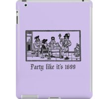 Party like it's 1699 iPad Case/Skin