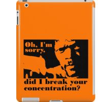 Did i break your concentration iPad Case/Skin
