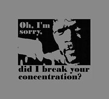 Did i break your concentration by grant5252