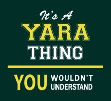 It's A YARA thing, you wouldn't understand !! by satro