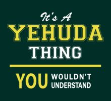 It's A YEHUDA thing, you wouldn't understand !! by satro