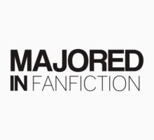 Majored in Fanfiction by HappyThreads
