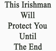 This Irishman Will Protect You Until The End  by supernova23