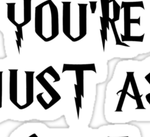 You're Just As Sane As I Am Sticker