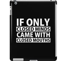 If Only Closed Minds Came with Closed Mouths iPad Case/Skin
