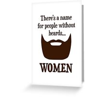 There's a Name For People Without Beards... WOMEN Greeting Card