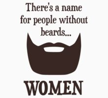 There's a Name For People Without Beards... WOMEN by TheShirtYurt