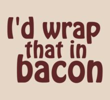 I'd Wrap That In Bacon by TheShirtYurt