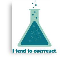 I Tend To Overreact Chemistry Science Beaker Canvas Print