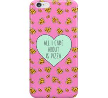 All I Care About Is Pizza iPhone Case/Skin