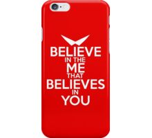 BELIEVE IN THE ME THAT BELIEVES IN YOU iPhone Case/Skin