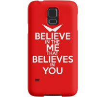 BELIEVE IN THE ME THAT BELIEVES IN YOU Samsung Galaxy Case/Skin