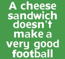 A cheese sandwich doesn't make a very good football by onebaretree