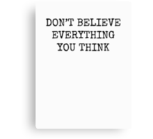 Don't Believe Everything You Think Canvas Print