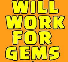 Will Work For Gems Ver. 2 Clash of Clan by Trish08
