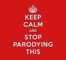 Keep Calm and Stop Parodying This - iPhone Case by MotionDan