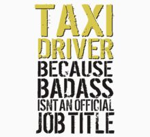 Funny 'Taxi Driver Because Badass Isn't an official Job Title' T-Shirt by Albany Retro