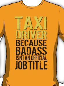 Funny 'Taxi Driver Because Badass Isn't an official Job Title' T-Shirt T-Shirt