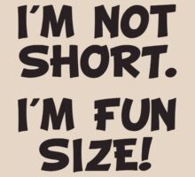 I'm Not Short I'm Fun Size by TheShirtYurt