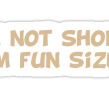 I'm Not Short I'm Fun Size Sticker