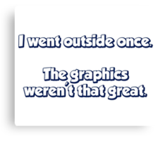 I Went Outside Once.  The Graphics Weren't Great. Canvas Print