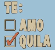 Te Amo Tequila Spanish Choice by TheShirtYurt