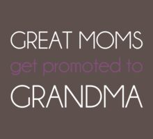 Great Moms Get Promoted To Grandma by TheShirtYurt