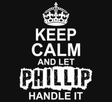 Keep Calm And Let Phillip Handle It by 2E1K
