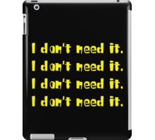 I DON'T NEED IT iPad Case/Skin