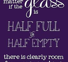 Glass is Half Full by CarynAnneDesign