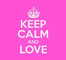 Keep Calm And Love by artvia