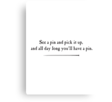 Find a pin and Pick it up Canvas Print