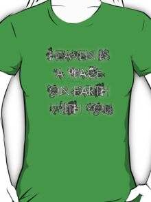 Heaven is a place on Earth with you T-Shirt