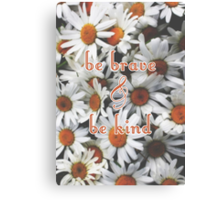 Be Brave & Be Kind Canvas Print